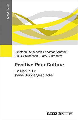 Positive Peer Culture: Ein Manual für starke Gruppengespräche (Edition Sozial)