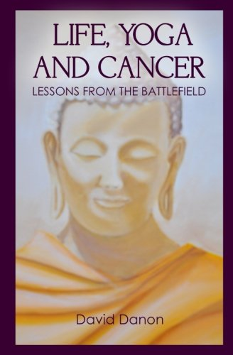 Life, Yoga and Cancer: Lessons from the Battlefield