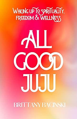 All Good Juju: Waking up to Spirituality, Freedom & Wellness