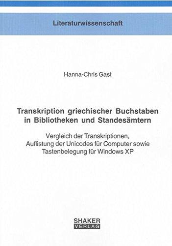 Transkription griechischer Buchstaben in Bibliotheken und Standesämtern: Vergleich der Transkriptionen, Auflistung der Unicodes für Computer sowie ... XP (Berichte aus der Literaturwissenschaft)