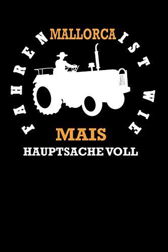 Mallorca ist wie Mais hauptsache voll: A5 Notizbuch Blank / Blanko / Leer 120 Seiten zum Oktoberfest. I Geschenkidee für Fans der Wiesn in München.