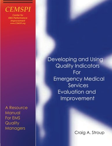 Developing and Using Quality Indicators for Emergency Medical Services Evaluation and Improvement: A Resource Manual for EMS Quality Managers