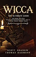 Wicca: The Ultimate Guide: 4 books in 1: Wicca for Beginners, Candle Spells, Crystal Magic, Herbal Magic