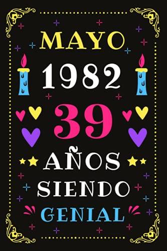 Mayo 1982 39 Años Siendo Genial: Diario de cumpleaños, cumpliendo 39 años | regalo de cumpleaños único de 39 años para hombres, mujeres, hermano, hermana, primo, amigo, hombre, mujer