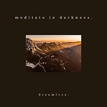 meditate in darkness.