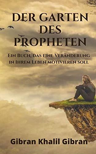 Der Garten des Propheten: Ein Buch, das eine Veränderung in Ihrem Leben motivieren soll