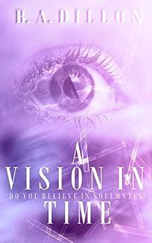 A Vision in Time (Time Series Book 2) by [B.A. Dillon, Airicka Phoenix, Dawn Waltuck]