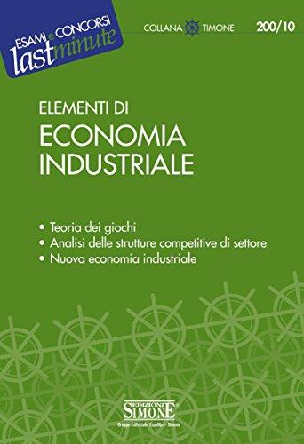 Elementi di Economia Industriale: Teoria dei giochi - Analisi delle strutture competitive di settore - Nuova economia industriale (Il timone)