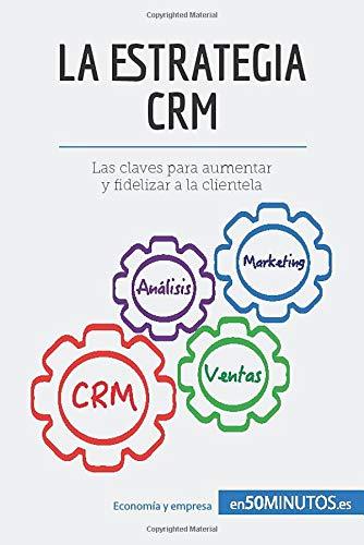 La estrategia CRM: Las claves para aumentar y fidelizar a la clientela