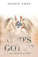 God's Got It!: I Am a Miracle of God!