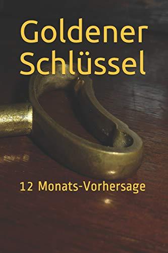 Goldener Schlüssel: 12 Monats-Vorhersage (German Edition)