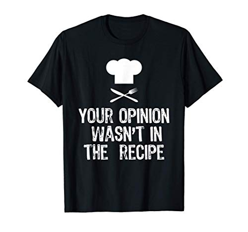 Your Opinion Wasnt In The Recipe Chef Cooking Gift Christmas T-Shirt