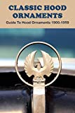 Classic Hood Ornaments: Guide To Hood Ornaments 1900-1959: Vintage Lighted Hood Ornaments