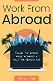 Work From Abroad: Travel the world while working a full-time remote job. Learn how to digital nomad and work from anywhere.