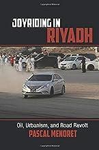 Joyriding in Riyadh: Oil, Urbanism, and Road Revolt (Cambridge Middle East Studies)