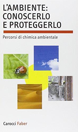 L'ambiente: conoscerlo e proteggerlo. Percorsi di chimica ambientale