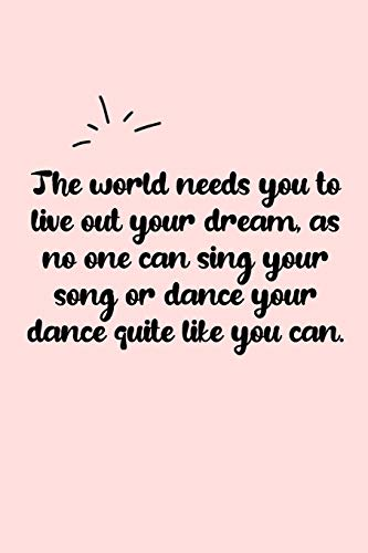 The world needs you to live out your dream, as no one can sing your song or dance your dance quite like you can. Dot Grid Bullet Journal: A ... dairy/ calligraphy Book / lettering book/Gr