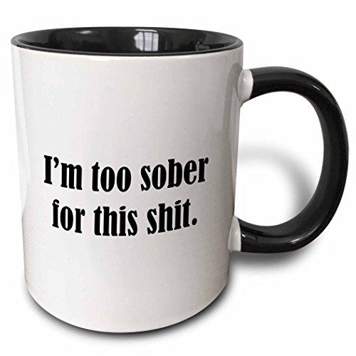 3dRose 222182_4 I'm Too Sober For This Shit Mug, 11 oz, Black