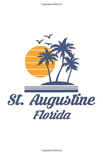 St. Augustine Florida: FL City State Beach Notebook Journal Stylish Diary Vacation Travel Book 6x9 Inches 120 Pages Gift