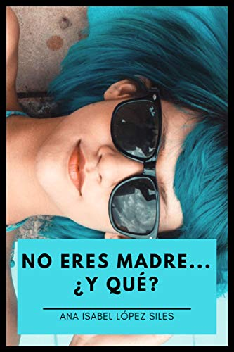 No eres madre ¿y qué? (Spanish Edition)