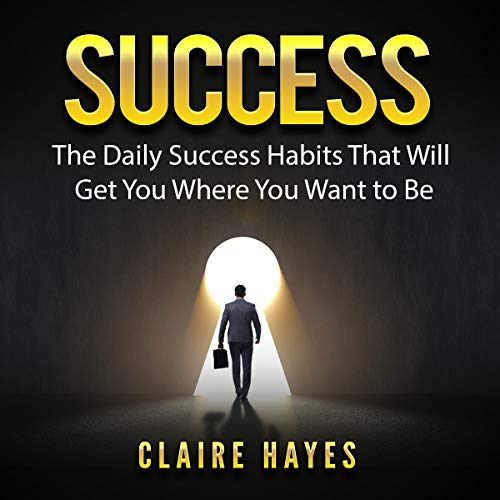 Success: The Daily Success Habits That Will Get You Where You Want to Be audiobook cover art