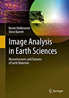 Image Analysis in Earth Sciences: Microstructures and Textures of Earth Materials (Lecture Notes in Earth Sciences)
