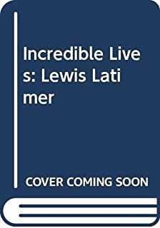 Incredible Lives: Lewis Latimer