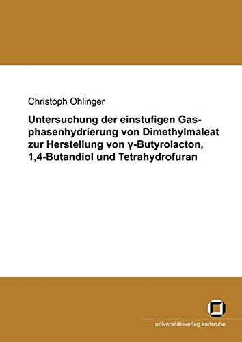 Untersuchung der einstufigen Gasphasenhydrierung von Dimethylmaleat zur Herstellung von gamma-Butyrolacton, 1,4-Butandiol und Tetrahydrofuran
