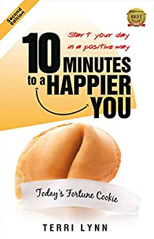 10 Minutes to a Happier You: Start Your Day in a Positive Way (Second Edition) by [Terri Lynn]