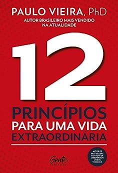 12 Princípios para uma vida extraordinária por [Paulo Vieira]