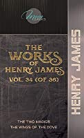 The Works of Henry James, Vol. 34 (of 36): The Two Magics; The Wings of the Dove (Moon Classics)