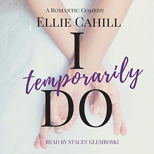 I Temporarily Do: A Romantic Comedy Audiobook By Ellie Cahill cover art
