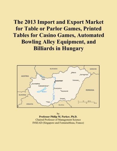 The 2013 Import and Export Market for Table or Parlor Games, Printed Tables for Casino Games, Automated Bowling Alley Equipment, and Billiards in Hungary