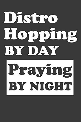 Distro Hopping By Day Praying By Night: Gift For Distro Hopping, Special Idea, Planners and Diaries For Linux Users,  6x9 Lined Notebook