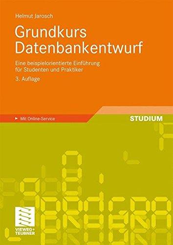 Grundkurs Datenbankentwurf: Eine Beispielorientierte Einführung für Studenten und Praktiker (German Edition)