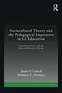 Sociocultural Theory and the Pedagogical Imperative in L2 Education: Vygotskian Praxis and the Research/Practice Divide (E...