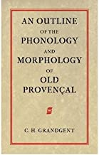 [(An Outline of the Phonology and Morphology of Old Provencal)] [Author: Charles Hall Grandgent] published on (March, 2009)