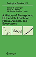 A History of Atmospheric CO2 and Its Effects on Plants, Animals, and Ecosystems (Ecological Studies (177))