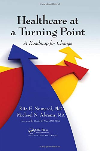 Numerof, R: Healthcare at a Turning Point: A Roadmap for Change