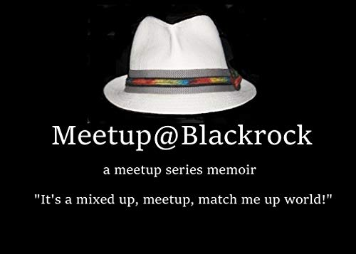 Meetup@Blackrock: It's a mixed up, meetup, match me up world! (a meetup series memoir Book 1) (English Edition)