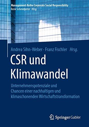 CSR und Klimawandel: Unternehmenspotenziale und Chancen einer nachhaltigen und klimaschonenden Wirtschaftstransformation (Management-Reihe Corporate Social Responsibility)