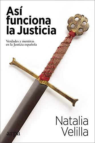 Así funciona la Justicia: Verdades y mentiras en la Justicia española