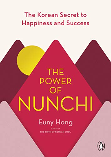The Power of Nunchi: The Korean Secret to Happiness and Success - Kindle  edition by Hong, Euny. Health, Fitness & Dieting Kindle eBooks @ Amazon.com.