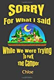 Sorry For What I Said While We Were Trying To Park The Camper Chloe Journal: Camping Logbook - Travel Journal Diary - RV Caravan Trailer Journey Traveling Log Book - Campsite RVer Journaling Notebook