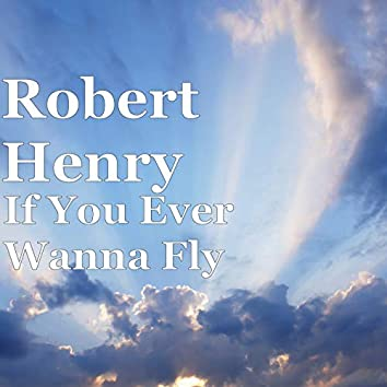 If You Ever Wanna Fly