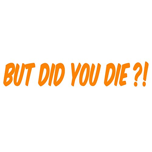 But Did You Die?! V2 Vinyl Decal by stickerdad - size: 8', color: REFLECTIVE ORANGE - Windows, Walls, Bumpers, Laptop, Lockers, etc.