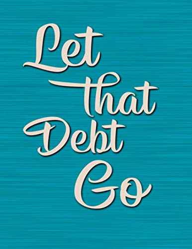 Let That Debt Go: DATED Large Monthly Personal Budget Planner And Tracker With Inspirational Quotes Teal (Budget & Financial Planning)