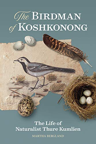Compare Textbook Prices for The Birdman of Koshkonong: The Life of Naturalist Thure Kumlien 1 Edition ISBN 9780870209529 by Bergland, Martha