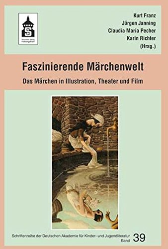 Faszinierende Märchenwelt: Das Märchen in Illustration, Theater und Film (Schriftenreihe der Deutschen Akademie für Kinder- und Jugendliteratur Volkach e.V.)
