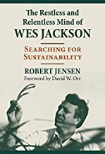 The Restless and Relentless Mind of Wes Jackson: Searching for Sustainability